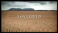 LOVEFIELD is a short film by Mathieu Ratthe, 5 minutes of a mixture of horror and supreme drama.  It is a must see!